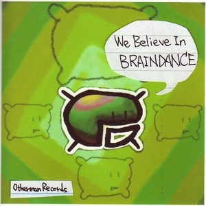 We Believe In BRAINDANCE
